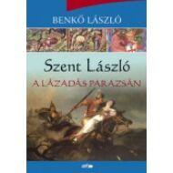 Szent László I. - A lázadás parazsán
