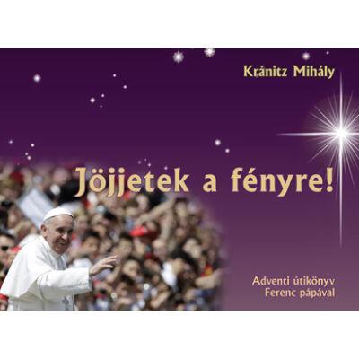 Jöjjetek a fényre! - Adventi útikönyv Ferenc pápával