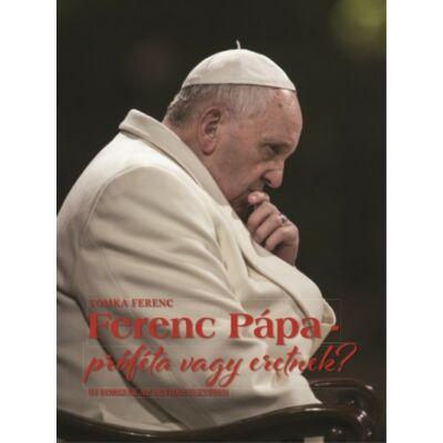 Ferenc pápa - próféta vagy eretnek?