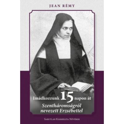 Imádkozzunk 15 napon át Szentháromságról nevezett Erzsébettel