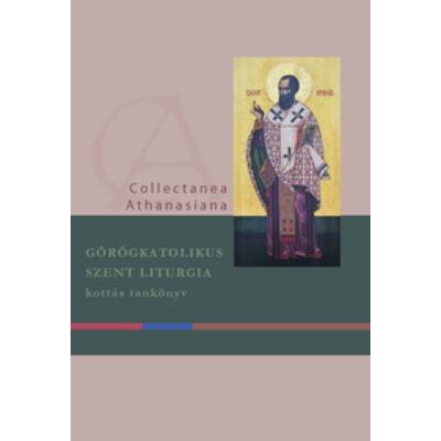 Görögkatolikus Szent Liturgia. Kottás tankönyv