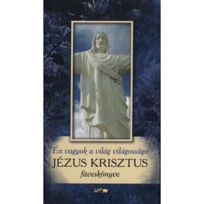 Én vagyok a világ világossága- Jézus Krisztus füveskönyve
