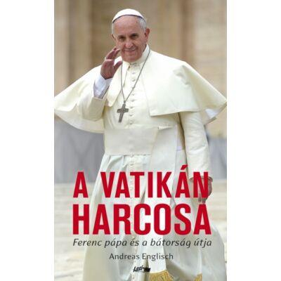A Vatikán harcosa - Ferenc pápa és a bátorság útja