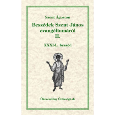 Beszédek Szent János evangéliumáról II.                    Ókeresztény örökségünk 12.rész