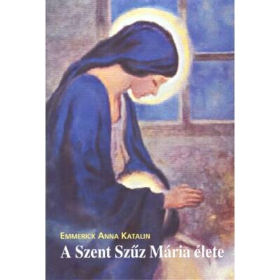 A Szent Szűz Mária élete
