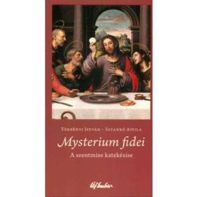 VERBÉNYI ISTVÁN-SZTANKÓ ATTILA  : Mysterium fidei