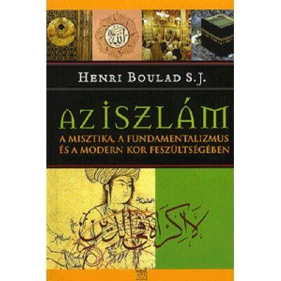 Az iszlám - A miszitka, a fundamentalizmus, és a modern kor feszültségében