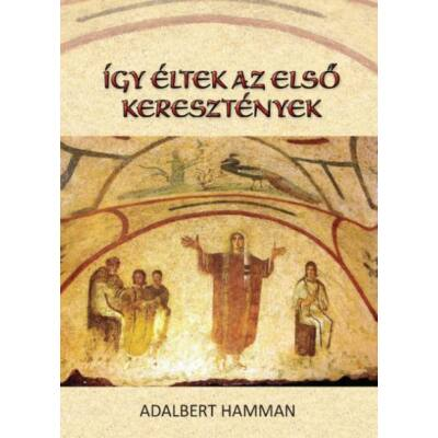 Így éltek az első keresztények