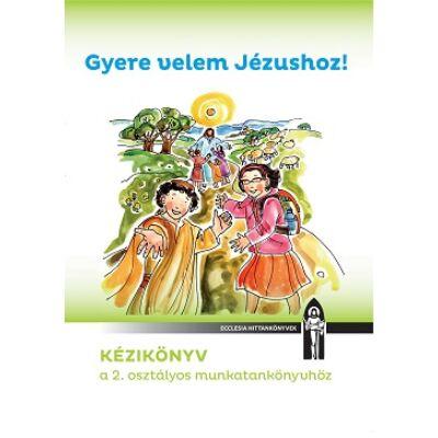 Gyere velem Jézushoz! Kézikönyv