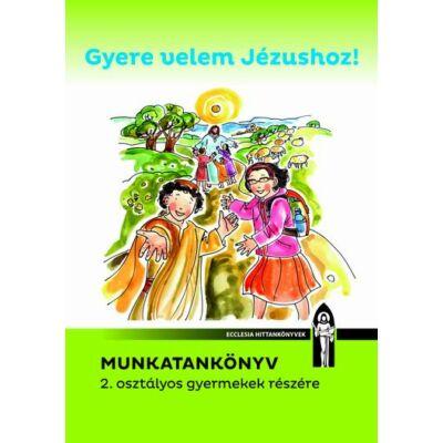 Gyere velem Jézushoz! Munkatankönyv